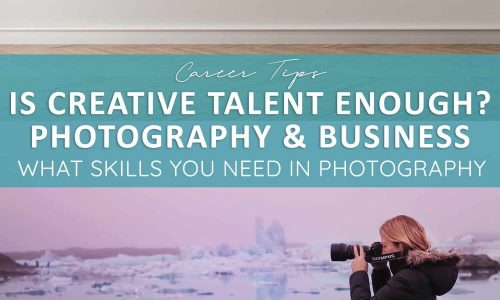 The Business of Photography – Is Creative Talent Enough?