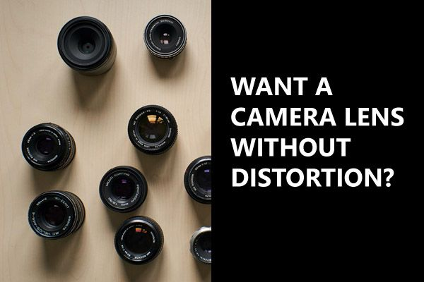 Want A Camera Lens Without Distortion? Check This Out