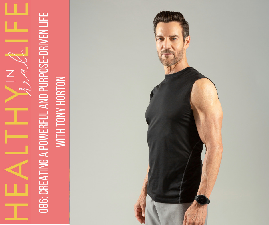 086: Creating a powerful and purpose-driven life with Tony Horton