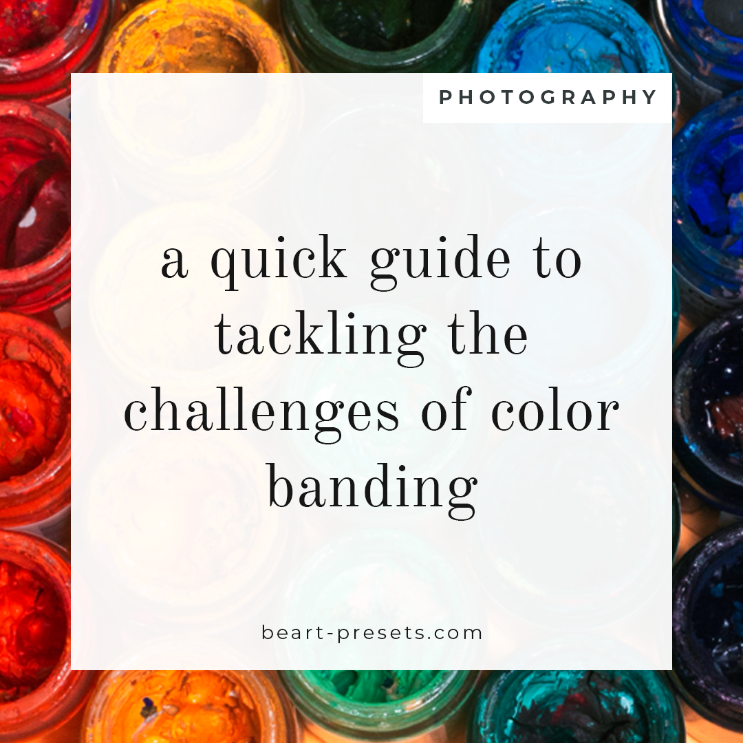 A Quick Guide to Tackling the Challenges of Color Banding