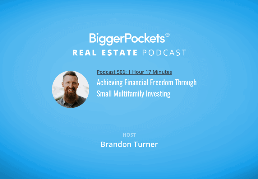 BiggerPockets Podcast 506: Achieving Financial Freedom Through Small Multifamily Investing