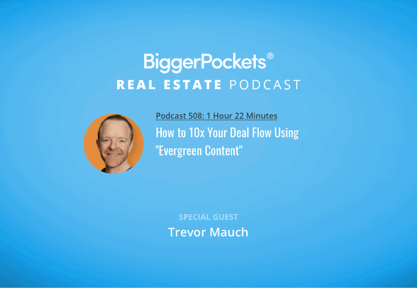 """BiggerPockets Podcast 508: How to 10x Your Deal Flow Using """"Evergreen Content"""""""