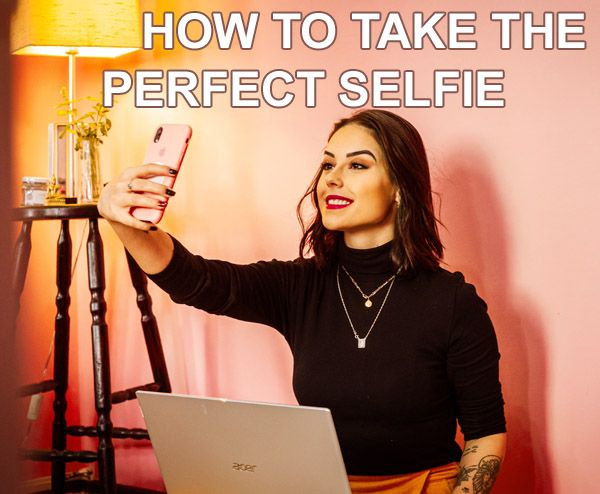 How to Take the Perfect Selfie: The Right Angle, Lighting and Photo Editor