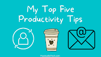 My Top Five Productivity Tips