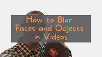 Two Easy Ways to Blur Faces and Objects in Your Videos